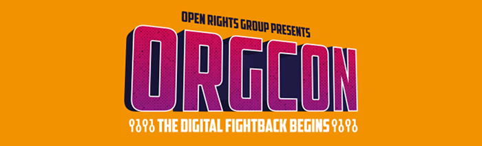 Open Rights Group presents ORGCon - The Digital Fightback Begins